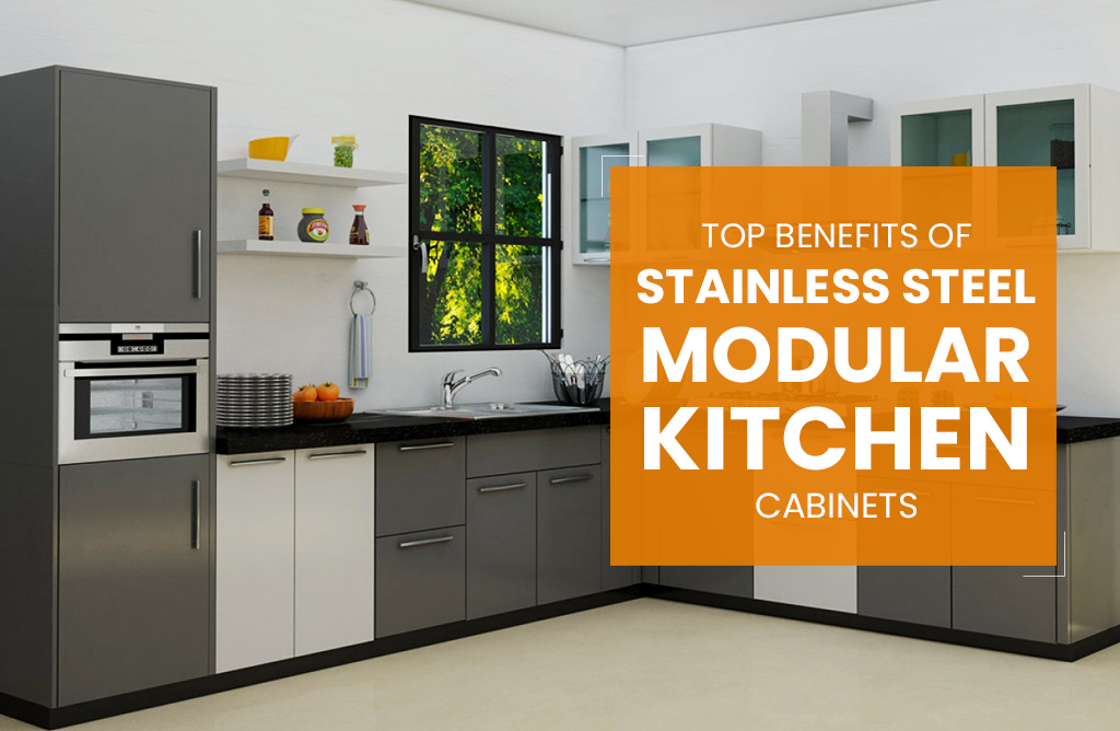 Top Benefits of Stainless Steel Modular Kitchen Cabinets